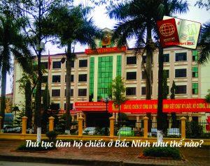 Thủ tục làm hộ chiếu ở Bắc Ninh như thế nào?