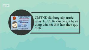 CMND cũ được cấp trước ngày 1/1/2016 vẫn có giá trị sử dụng đến khi hết thời hạn quy định